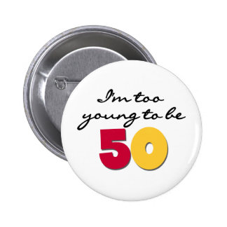 Too Young to be 50 6 Cm Round Badge