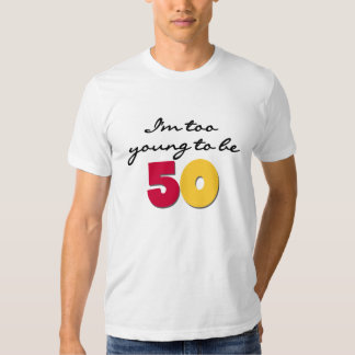 Too Young to be 50 Shirt