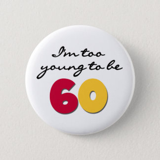 Too Young to Be 60 6 Cm Round Badge