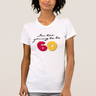 Too Young to Be 60 Tshirts
