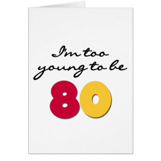 Too Young to Be 80 Greeting Card