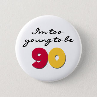 Too Young to Be 90 6 Cm Round Badge