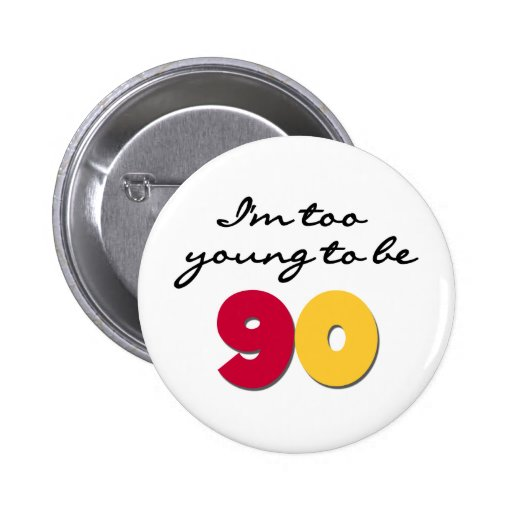 Too Young to Be 90 Button