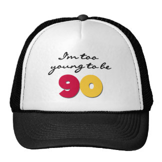 Too Young to Be 90 Trucker Hats