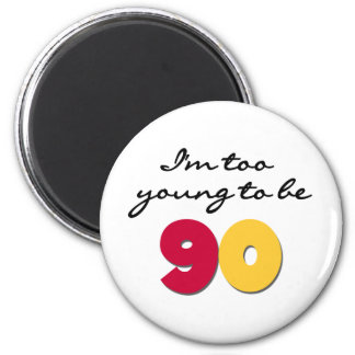 Too Young to Be 90 Magnet