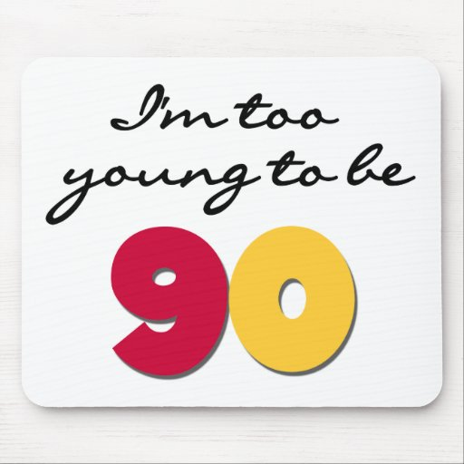 Too Young to Be 90 Mouse Pad