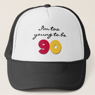 Too Young to Be 90 Trucker Hat