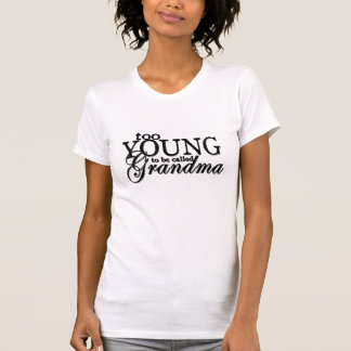 Too YOUNG to be called Grandma T-Shirt