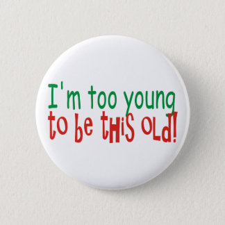Too Young to be Old 6 Cm Round Badge