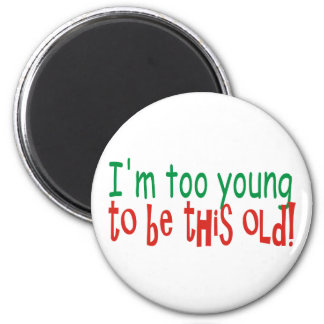 Too Young to be Old 6 Cm Round Magnet