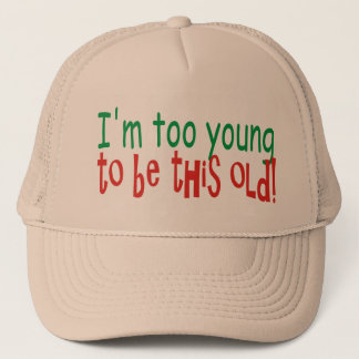 Too Young to be Old Trucker Hat