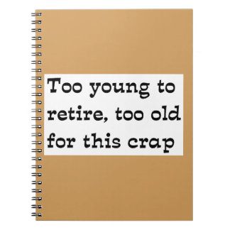 Too young to retire notebook