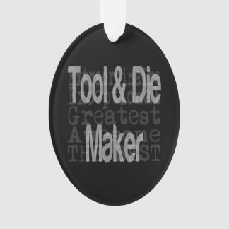 Tool and Die Maker Extraordinaire Ornament