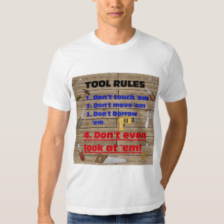 Tool Rules Humorous Wood Shop Dad Father Garage Shirt