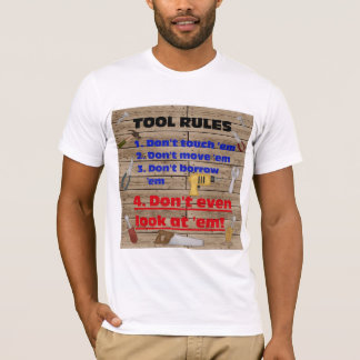 Tool Rules Humorous Wood Shop Dad Father Garage T-Shirt
