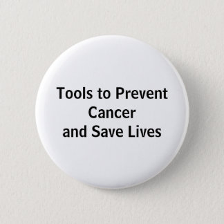 Tools to Prevent Cancer and Save Lives 6 Cm Round Badge