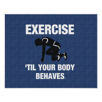 TOP Exercise Til Your Body Behaves Poster