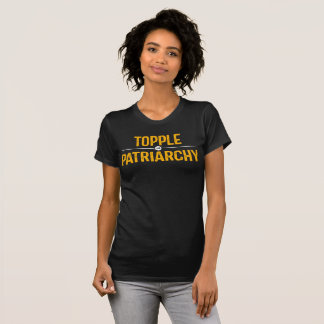 Topple The Patriarchy. T-Shirt