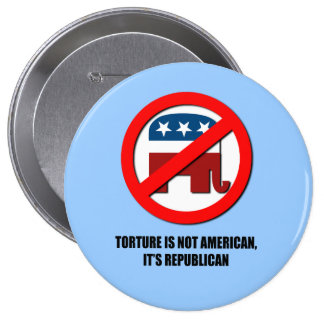 Torture is not American, it's Republican 10 Cm Round Badge