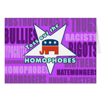 Toss Out the GOP HOMOPHOBES! Greeting Cards