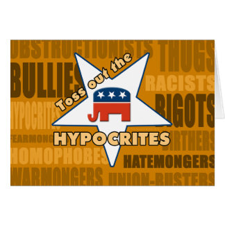 Toss Out the GOP HYPOCRITES! Greeting Card