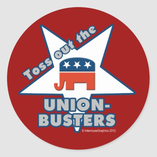 Toss Out the GOP UNION-BUSTERS! Sticker