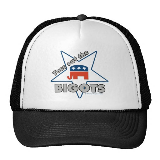 Toss Out the Republican BIGOTS! Trucker Hats