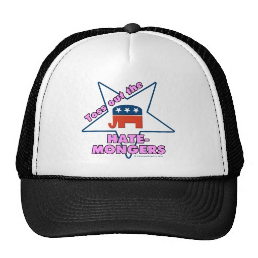 Toss Out the Republican HATEMONGERS! Hats