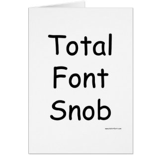 Total Font Snob Greeting Card