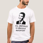 Total Obediance to Obama T-Shirt