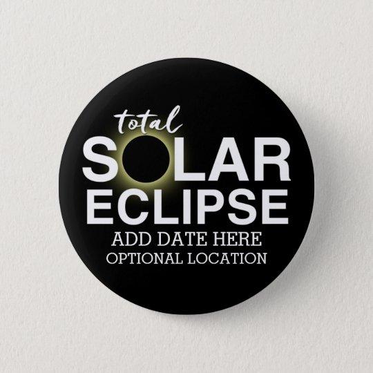Total Solar Eclipse 2017 - Custom Date & Location 6 Cm Round Badge