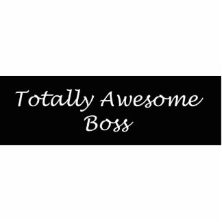 Totally Awesome Boss Acrylic  Pin Photo Sculpture Badge