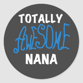 Totally Awesome Nana Blue T-shirts and Gifts Round Stickers