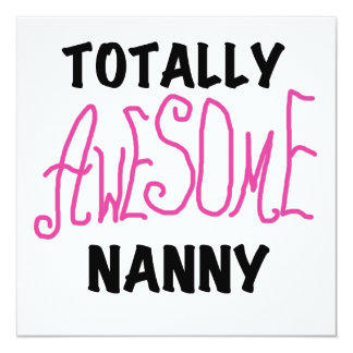 Totally Awesome Nanny Pink T-shirts and Gifts 5.25x5.25 Square Paper Invitation Card