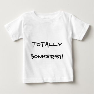 Totally Bonkers!! Baby T-Shirt