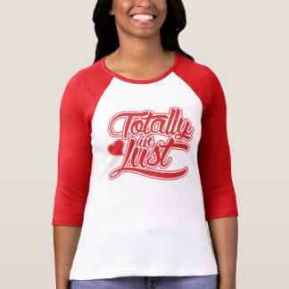 Totally in LUST T-shirt