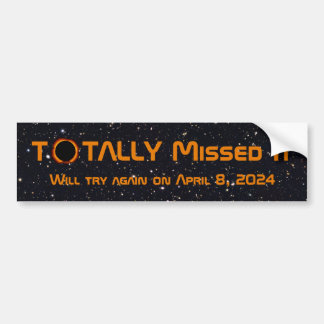 Totally Missed The Solar Eclipse Bumper Sticker