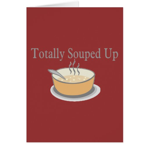 Totally Souped Up Greeting Cards