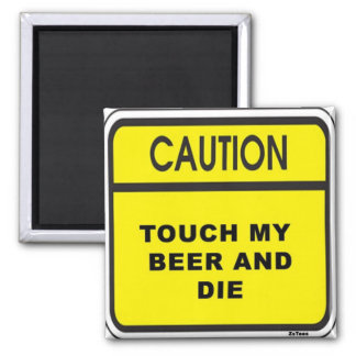 Touch Beer & Die Square Magnet
