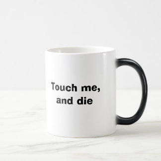 Touch me, and die magic mug