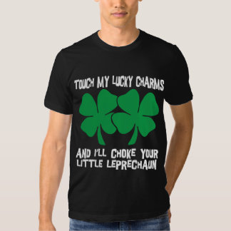 Touch My Lucky Charms - I'll Choke Your... T Shirt