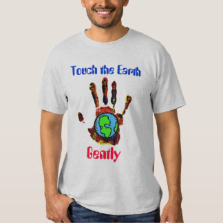 Touch the Earth Gently Tshirt