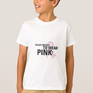 Tough Enough To Wear Pink? T-Shirt