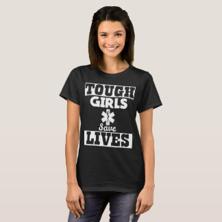Tough Girls Save Lives EMT Paramedic T-Shirt