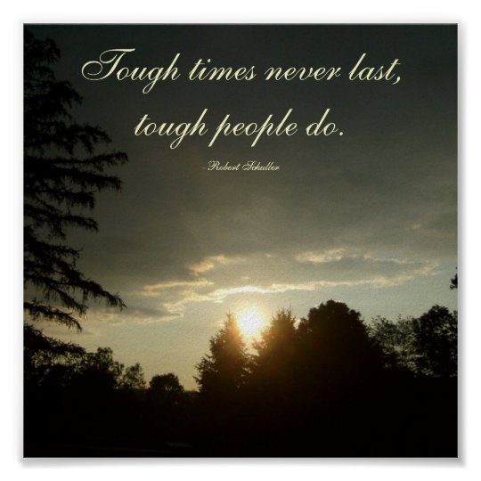Tough times never last,tough people do... poster