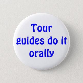 Tour guides do it orally 6 cm round badge