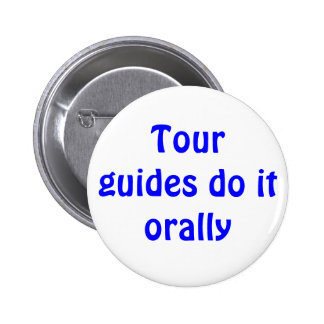 Tour guides do it orally 6 cm round badge
