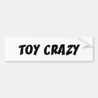 Toy Crazy Bumper Sticker