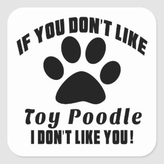 Toy Poodle Don't Like Designs Square Sticker