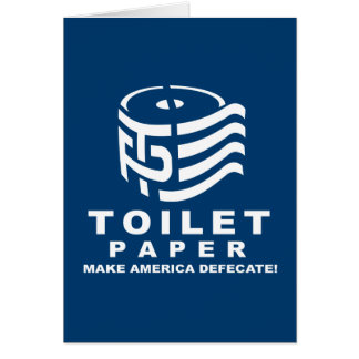 TP - Toilet Paper 2016 - Make America Defecate - w Greeting Card